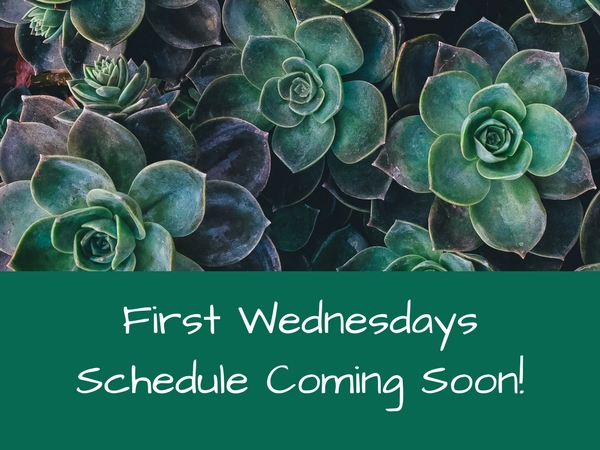 First Wednesday Schedule Coming Soon!